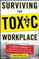 Обложка книги  - Surviving the Toxic Workplace: Protect Yourself Against Coworkers, Bosses, and Work Environments That Poison Your Day