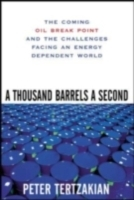 Обложка книги  - Thousand Barrels a Second: The Coming Oil Break Point and the Challenges Facing an Energy Dependent World
