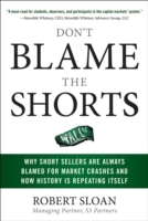 Обложка книги  - Don't Blame the Shorts: Why Short Sellers Are Always Blamed for Market Crashes and How History Is Repeating Itself