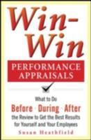 Обложка книги  - Win-Win Performance Appraisals: What to Do Before, During, and After the Review to Get the Best Results for Yourself and Your Employees