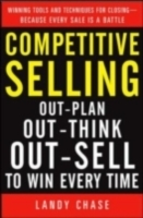 Обложка книги  - Competitive Selling: Out-Plan, Out-Think, and Out-Sell to Win Every Time