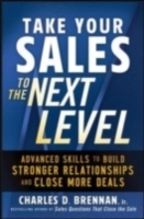 Обложка книги  - Take Your Sales to the Next Level: Advanced Skills to Build Stronger Relationships and Close More Deals