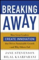 Обложка книги  - Breaking Away: How Great Leaders Create Innovation that Drives Sustainable Growth–and Why Others Fail