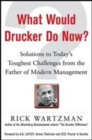 Обложка книги  - What Would Drucker Do Now?: Solutions to Today s Toughest Challenges from the Father of Modern Management