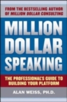 Обложка книги  - Million Dollar Speaking: The Professional's Guide to Building Your Platform