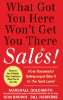 Обложка книги  - What Got You Here Won't Get You There in Sales: How Successful Salespeople Take it to the Next Level