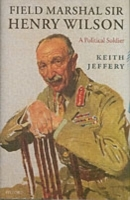 Обложка книги  - Field Marshal Sir Henry Wilson: A Political Soldier