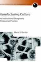 Обложка книги  - Manufacturing Culture: The Institutional Geography of Industrial Practice