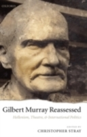 Обложка книги  - Gilbert Murray Reassessed: Hellenism, Theatre, and International Politics