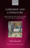 Обложка книги  - Lordship and Literature: John Gower and the Politics of the Great Household