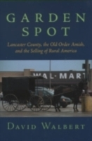 Обложка книги  - Garden Spot: Lancaster County, the Old Order Amish, and the Selling of Rural America