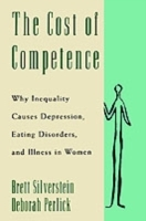 Обложка книги  - Cost of Competence: Why Inequality Causes Depression, Eating Disorders, and Illness in Women