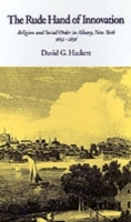 Обложка книги  - Rude Hand of Innovation: Religion and Social Order in Albany, New York 1652-1836