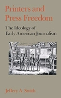 Обложка книги  - Printers and Press Freedom: The Ideology of Early American Journalism
