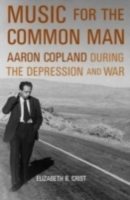 Обложка книги  - Music for the Common Man Aaron Copland during the Depression and War