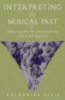 Обложка книги  - Interpreting the Musical Past: Early Music in Nineteenth-Century France