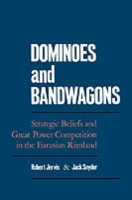 Обложка книги  - Dominoes and Bandwagons: Strategic Beliefs and Great Power Competition in the Eurasian Rimland