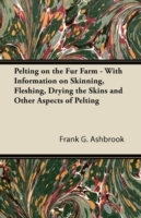 Обложка книги  - Pelting on the Fur Farm – With Information on Skinning, Fleshing, Drying the Skins and Other Aspects of Pelting