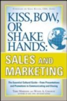 Обложка книги  - Kiss, Bow, or Shake Hands, Sales and Marketing: The Essential Cultural Guide From Presentations and Promotions to Communicating and Closing