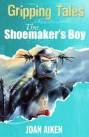Обложка книги  - Gripping Tales: The Shoemaker's Boy