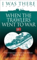 Обложка книги  - I Was There When the Trawlers Went to War