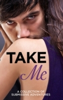 Обложка книги  - Take Me: A Collection of Submissive Adventures