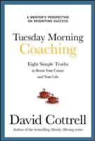 Обложка книги  - Tuesday Morning Coaching: Eight Simple Truths to Boost Your Career and Your Life