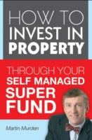 Обложка книги  - How to Invest in Property Through Your Self Managed Super Fund