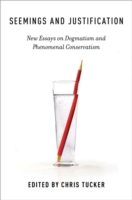 Обложка книги  - Seemings and Justification: New Essays on Dogmatism and Phenomenal Conservatism