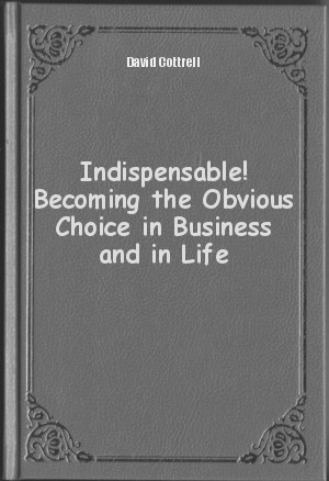 Обложка книги  - Indispensable! Becoming the Obvious Choice in Business and in Life