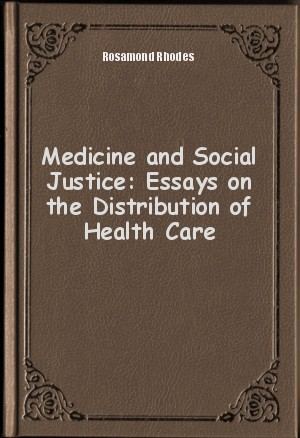 medicine and social justice essays on distribution and care