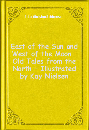 Обложка книги  - East of the Sun and West of the Moon – Old Tales from the North – Illustrated by Kay Nielsen