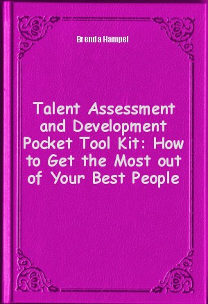 Обложка книги  - Talent Assessment and Development Pocket Tool Kit: How to Get the Most out of Your Best People