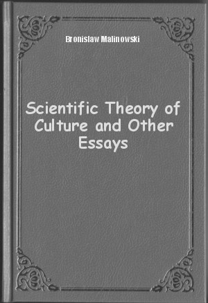 scientific theory of culture and other essays malinowski Obtain the file or review scientific theory of culture and other essays vol 9 bronislaw malinowski selected works by benjamin engel online you can get it as pdf, kindle, word, txt, ppt, rar and zip data.