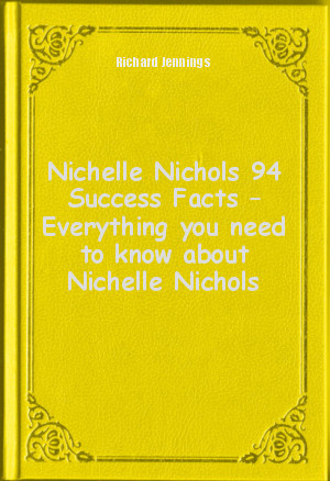 Обложка книги  - Nichelle Nichols 94 Success Facts – Everything you need to know about Nichelle Nichols