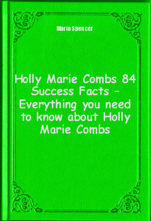 Обложка книги  - Holly Marie Combs 84 Success Facts – Everything you need to know about Holly Marie Combs