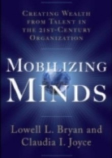 Обложка книги  - Mobilizing Minds: Creating Wealth From Talent in the 21st Century Organization