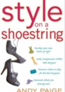 Обложка книги  - Style on a Shoestring: Develop Your Cents of Style and Look Like a Million without Spending a Fortune