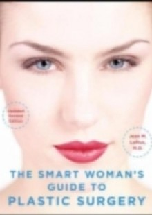 Обложка книги  - Smart Woman's Guide to Plastic Surgery, Updated Second Edition