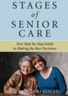 Обложка книги  - Stages of Senior Care: Your Step-by-Step Guide to Making the Best Decisions