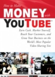 Обложка книги  - How to Make Money with YouTube: Earn Cash, Market Yourself, Reach Your Customers, and Grow Your Business on the World's Most Popular Video-Sharing Site