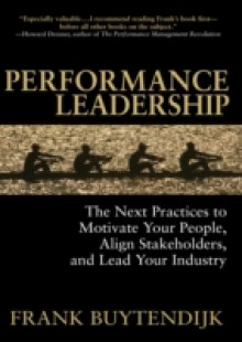Обложка книги  - Performance Leadership: The Next Practices to Motivate Your People, Align Stakeholders, and Lead Your Industry