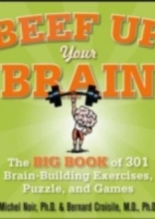 Обложка книги  - Beef Up Your Brain: The Big Book of 301 Brain-Building Exercises, Puzzles and Games!