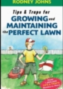 Обложка книги  - Tips & Traps for Growing and Maintaining the Perfect Lawn