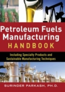 Обложка книги  - Petroleum Fuels Manufacturing Handbook: including Specialty Products and Sustainable Manufacturing Techniques