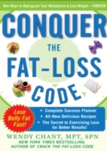 Обложка книги  - Conquer the Fat-Loss Code (Includes: Complete Success Planner, All-New Delicious Recipes, and the Secret to Exercising Less for Better Results!)