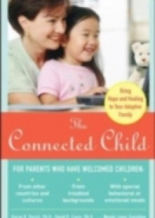 Обложка книги  - Connected Child: Bring Hope and Healing to Your Adoptive Family