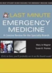 Обложка книги  - Last Minute Emergency Medicine: A Concise Review for the Specialty Boards