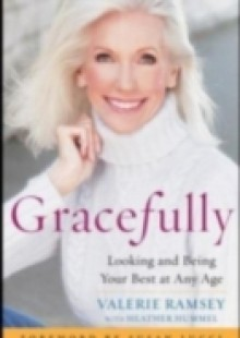 Обложка книги  - Gracefully: Looking and Being Your Best at Any Age