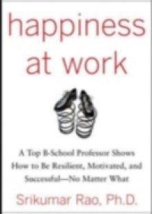 Обложка книги  - Happiness at Work: Be Resilient, Motivated, and Successful – No Matter What
